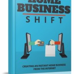 Home Business Shift (Personal Use Rights eBook)