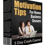 Motivation Tips for Home Business Owners eCourse (5 Lessons)