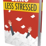 Being Less Stressed (Personal Use Rights eBook)