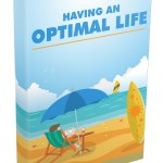 Having An Optimal Life (Personal Use Rights eBook)