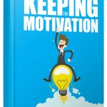 Keeping The Motivation (MRR eBook)