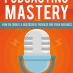 Podcasting Mastery eBook + Email Series (MRR)